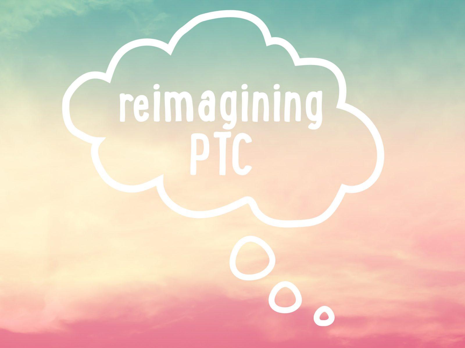 Reimagining PTC