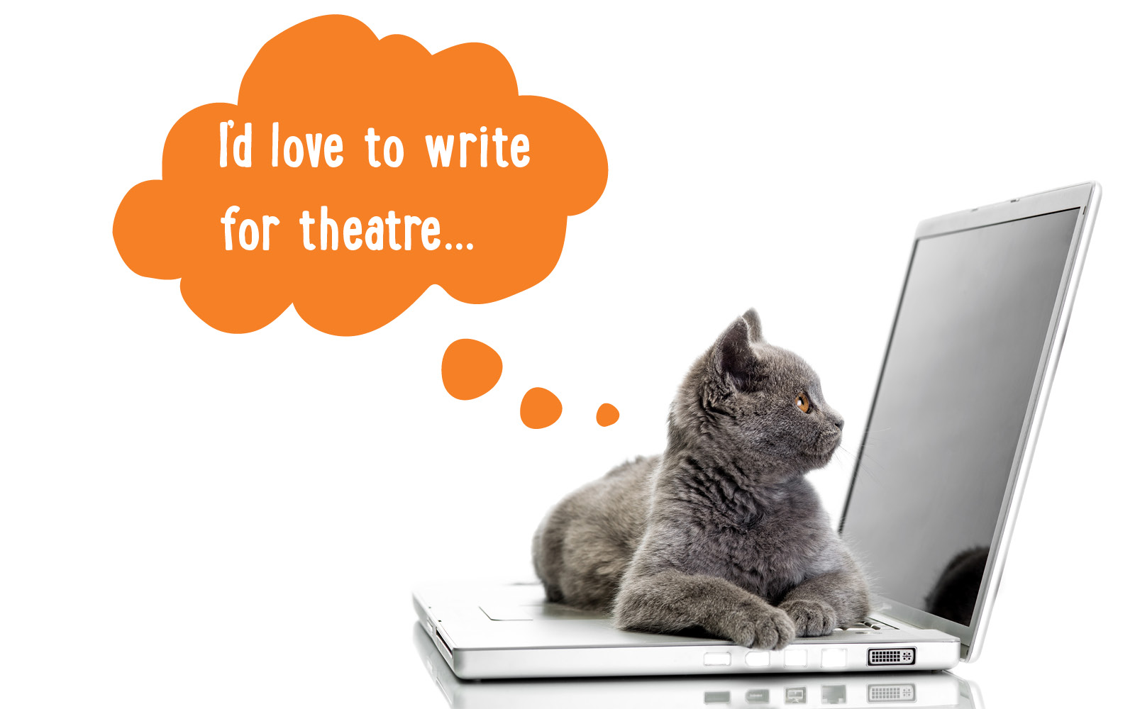 Image of kitten sitting on laptop looking at screen and thinking I'd love to write for theatre