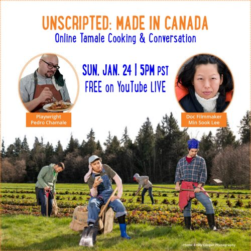 Image for Unscripted: Made in Canada with photo of Farm workers and above them Pedro Chamale cooking and special guest documentary filmmaker Min Sook Lee